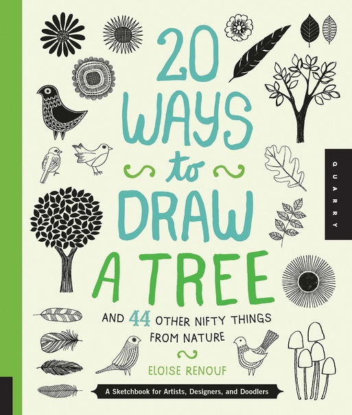 20 Ways to Draw a Tree and 44 Other Nifty Things from Nature - A Sketchbook for Artists, Designers, and Doodlers